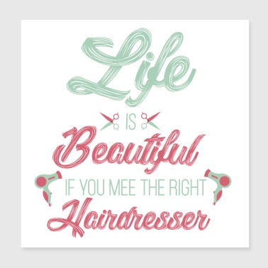 Life is beautiful if you meet theright hairdresser - Poster 8x8