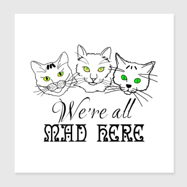 Funny Cats - We Are All Mad Here - Poster 8x8