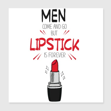 Men come and go lipstick is forever - Poster 8x8
