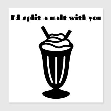 I'd split a malt with you - Poster 8x8