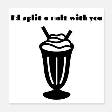 I'd split a malt with you - Poster