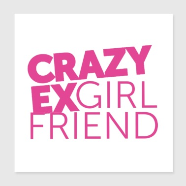 crazy exgirl friend - Poster 8x8