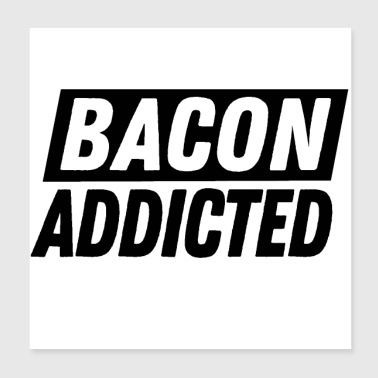 Bacon addicted - Poster 8x8