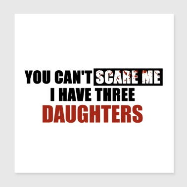 You can't scare me I have three daughters - Poster 8x8
