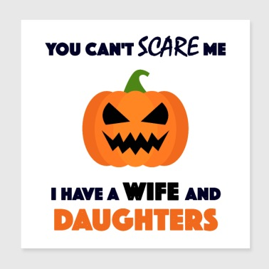 you can't scare me I have a wife and daughters - Poster 8x8