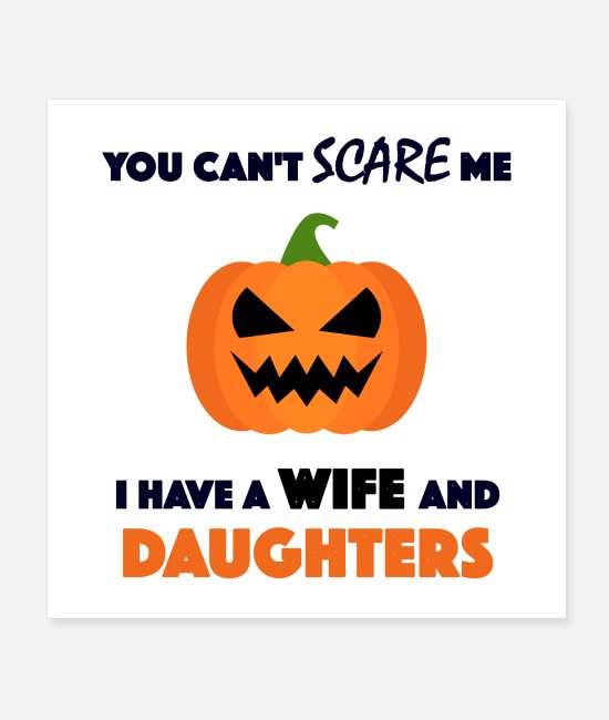 Young Posters - you can't scare me I have a wife and daughters - Posters white