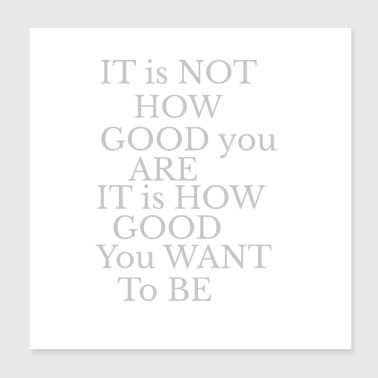 Its not about how good you are grey - Poster 8x8