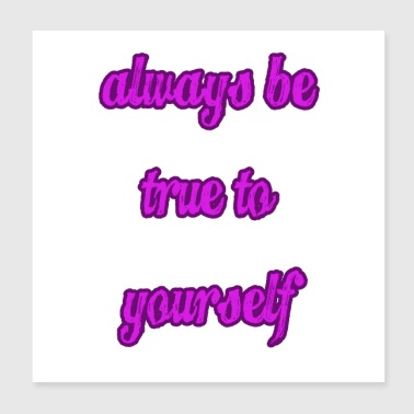 Always Be True To Yourself - Poster 8x8