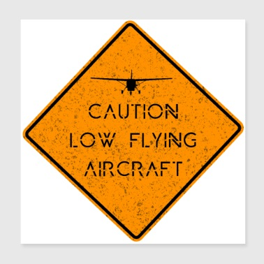 Caution Low Flying Aircraft ✈️ - Poster 8x8