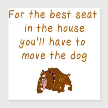 Funny Quote Cute Saying Move the Dog - Poster 8x8