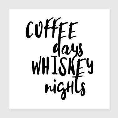 COFFEE DAYS - WHISKEY NIGHTS - Poster 8x8