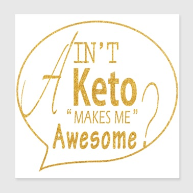 Ain t keto makes me awesome - Poster 8x8