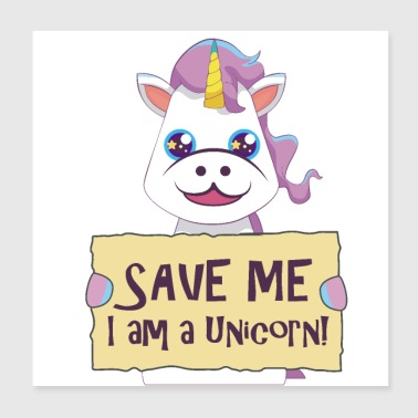 Unicorn - Save Me I am a Unicorn Gift Idea - Poster 8x8