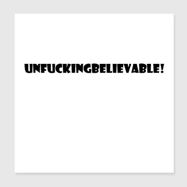 Unfuckinbelievable - Poster 8x8