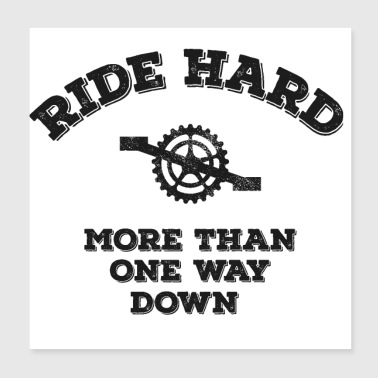Ride Hard - More than one way down - Poster 8x8