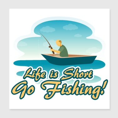 Life is Short Go Fishing Boat Fisherman Gift - Poster 8x8