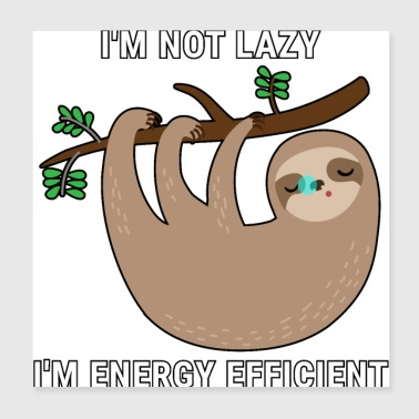 I'm Not Lazy I'm Energy Efficient - Poster 8x8