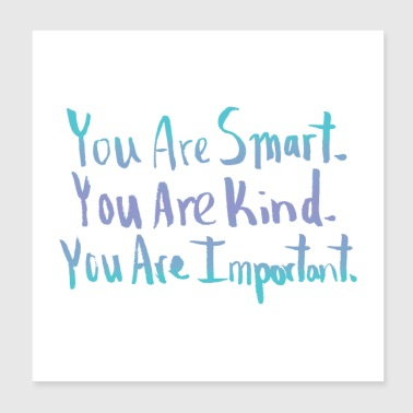 You are smart, you are kind, you are important. - Poster 8x8