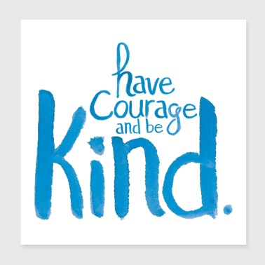 Have Courage and Be Kind - Poster 8x8