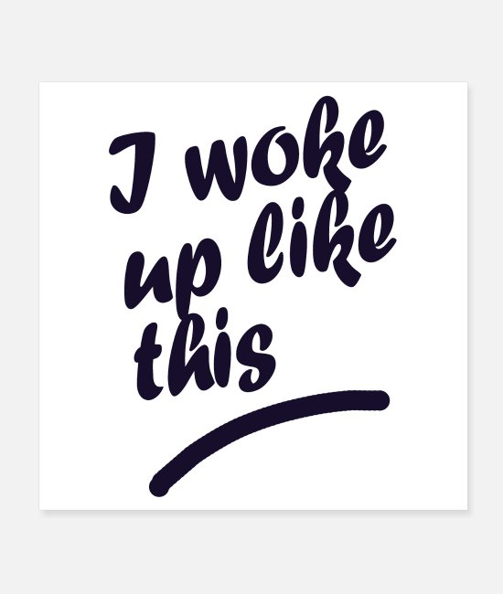 Wake Up Posters - i woke up like this - Posters white