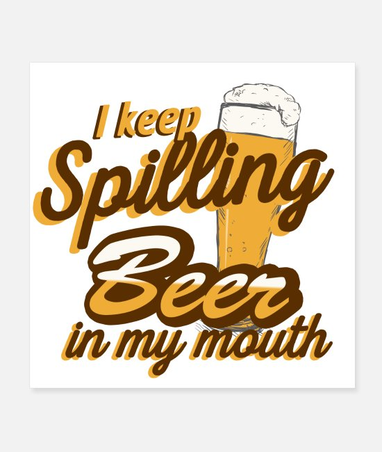 Womens Posters - I Keep Spilling Beer In My Mouth - Posters white