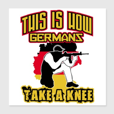 Army This is how Germans take a knee German flag - Poster 8x8