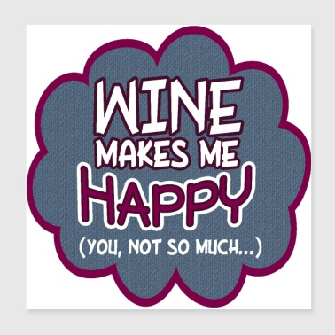Wine Makes Me Happy - Poster 8x8
