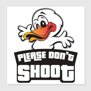 Animal Welfare Please Don't Shoot Duck Hands Up - Poster 8x8