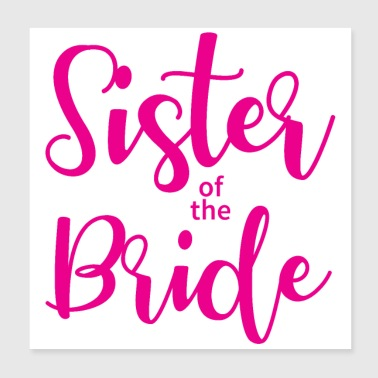Bachelorette party wedding sister of the bride - Poster 8x8