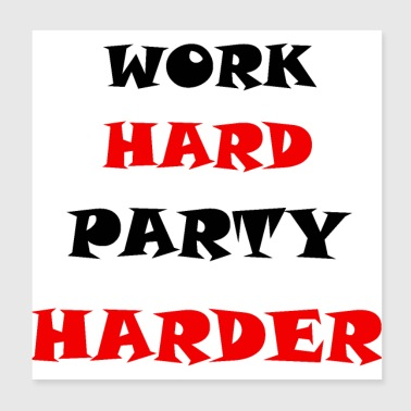 Work Hard Party Harder - Poster 8x8
