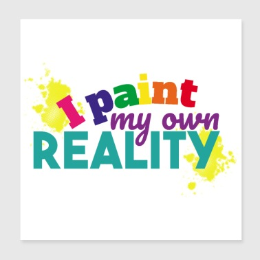 I paint my own reality Motivation quote gift idea - Poster 8x8