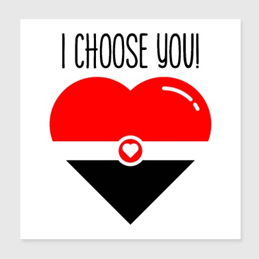 i choose you - Poster 8x8