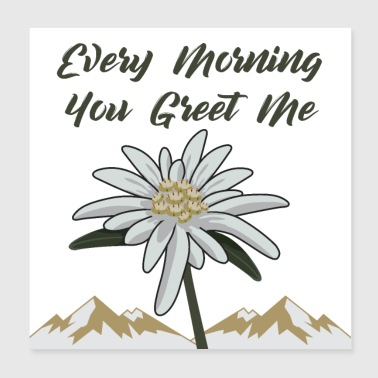Edelweiss Every Morning You Greet Me - Poster 8x8