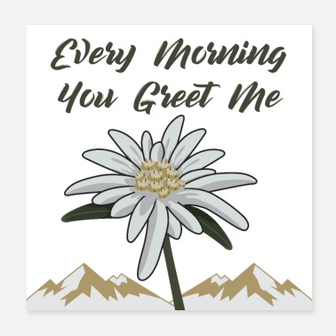 Greeting Edelweiss Every Morning You Greet Me - Poster
