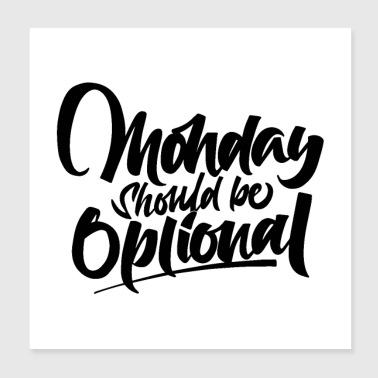monday should be optional 01 - Poster 8x8