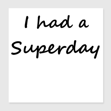 I had a Superday - Poster 8x8