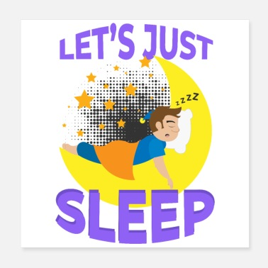 Sleeping Sleep Let's Just Sleep Man On The Moon Funny Gift - Poster