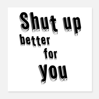 Attitude Shut up better for you - Poster