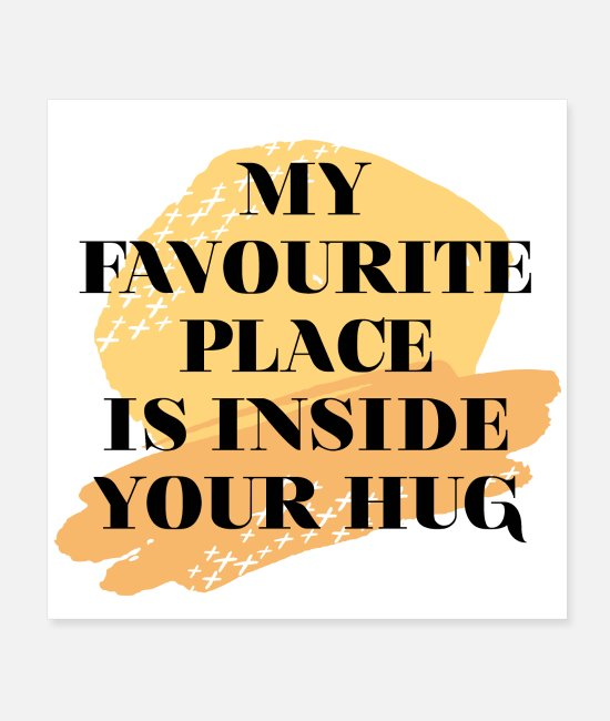 Engagement Posters - My favourite Place is inside your hug - Posters white