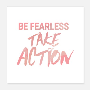 Fearless Be Fearless Take Action - Poster