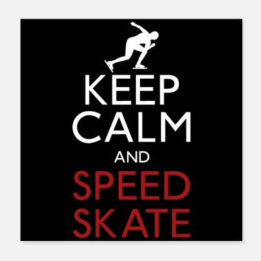 Skate Keep Calm And Speed Skate. - Poster