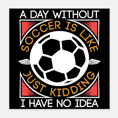 Love A Day Without Soccer Is Like | Funny Soccer Gifts - Poster