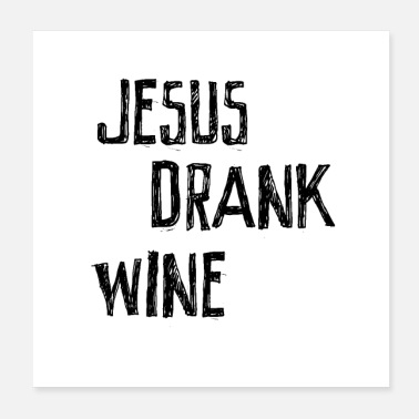 Provocation Jesus drank wine humor quote shirt - Poster