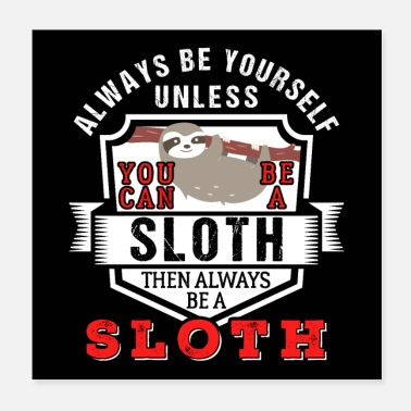 Always Always Be Yourself Unless You Can Be A Sloth Gift - Poster