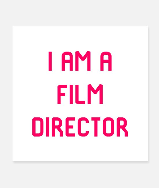 Movie Posters - I Am A Film Director Film School - Posters white