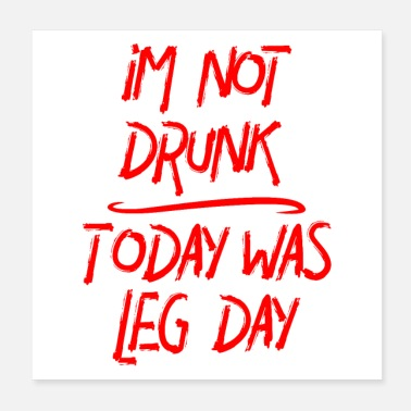 Funny I'm Not Drunk Today Was Leg Day Gym Time Humor - Poster