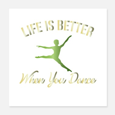 Love Dance Life is Better When You Dance - Poster