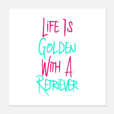 Cute Golden Retriever Life Is Golden With a Retriever Quote - Poster