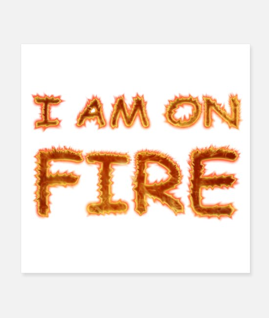 Heat Posters - I am on fire - Cool Quotes - Posters white