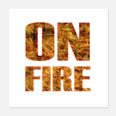 Fire ON Fire - Cool Quote on Fire - Poster